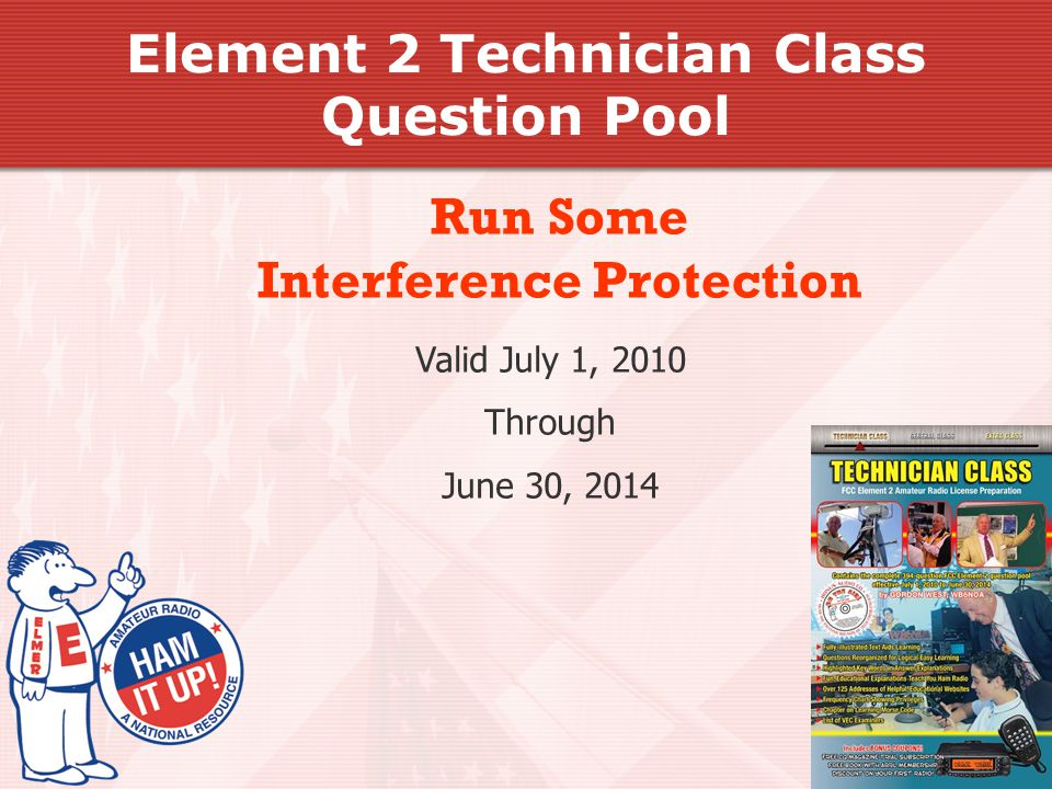Valid July 1, 2010 Through June 30, 2014 Run Some Interference Protection Element 2 Technician Class Question Pool
