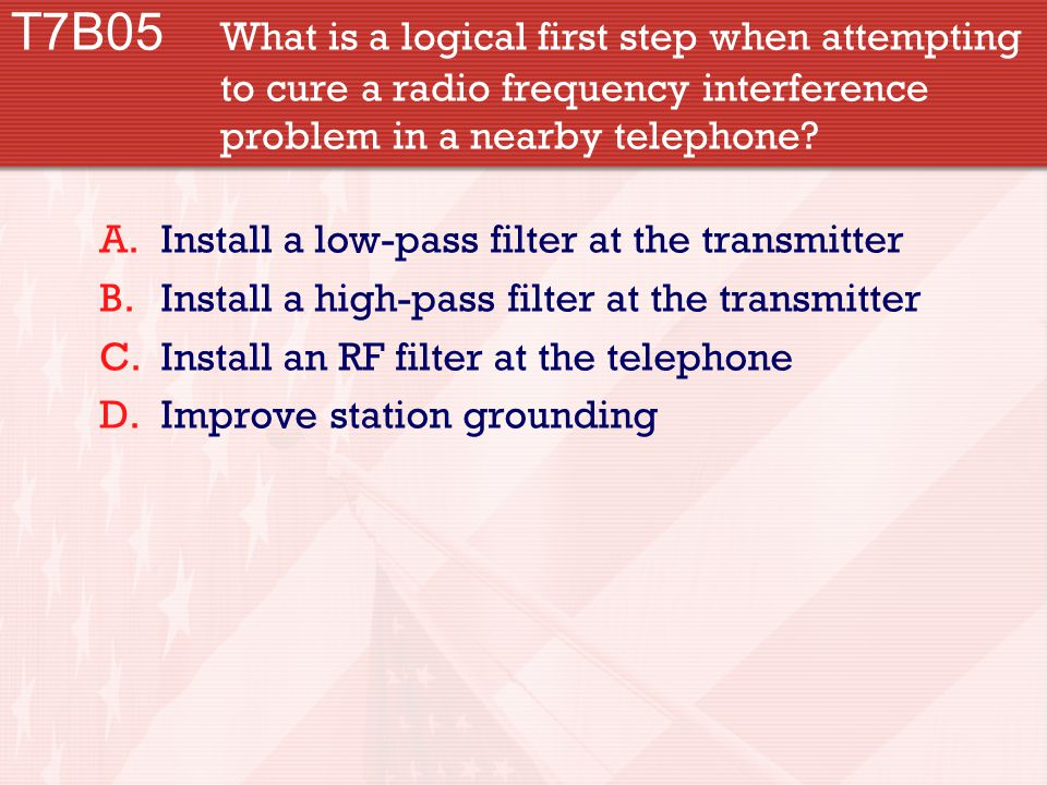 T7B05 What is a logical first step when attempting to cure a radio frequency interference problem in a nearby telephone.