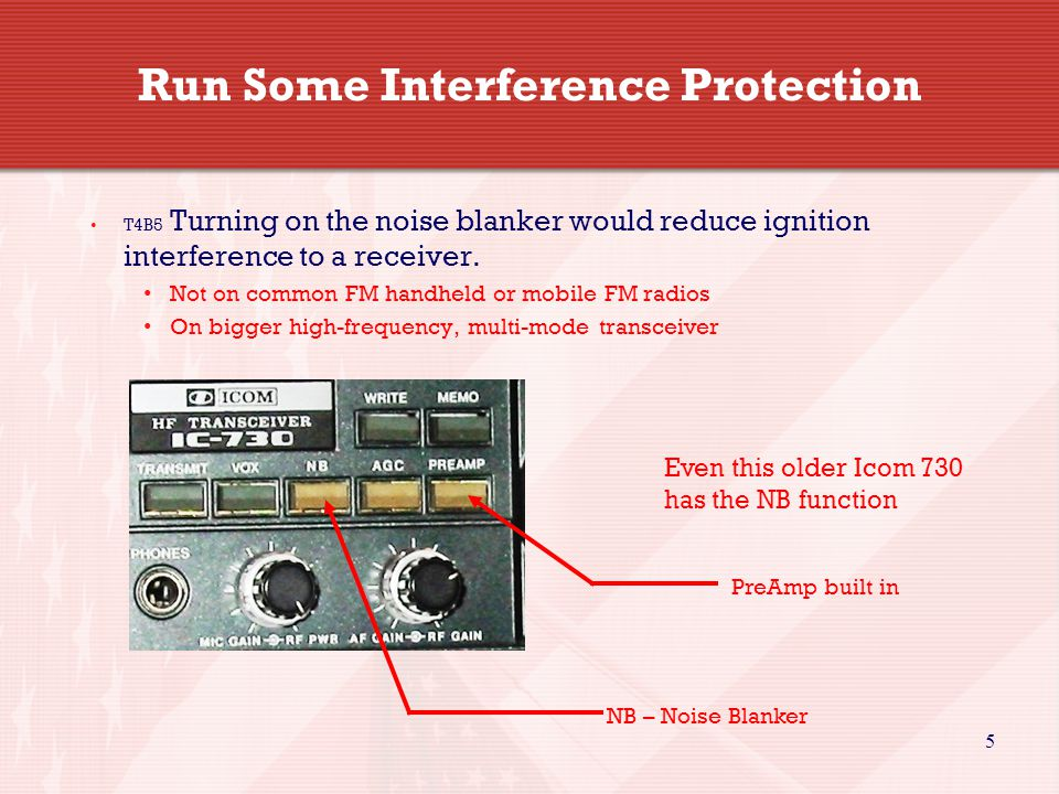 5 Run Some Interference Protection T4B5 Turning on the noise blanker would reduce ignition interference to a receiver.