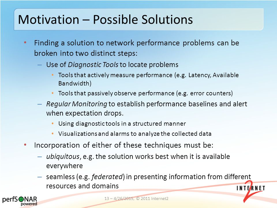 Finding a solution to network performance problems can be broken into two distinct steps: – Use of Diagnostic Tools to locate problems Tools that acti
