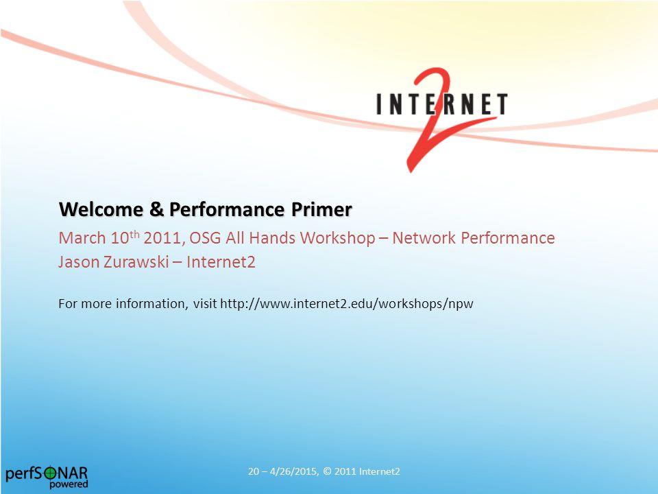 Welcome & Performance Primer March 10 th 2011, OSG All Hands Workshop – Network Performance Jason Zurawski – Internet2 For more information, visit htt