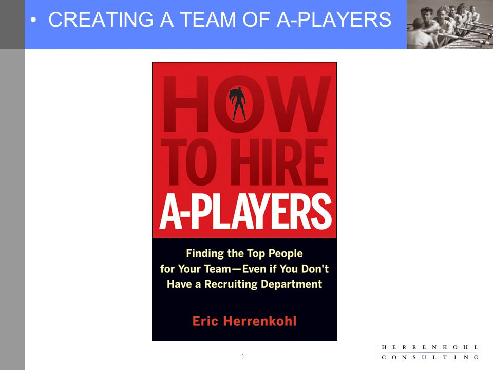 22 HOW DO I FIND MORE A-PLAYERS? Become Recruiter in Chief.