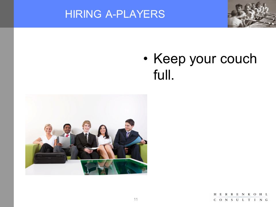 11 HIRING A-PLAYERS Keep your couch full.