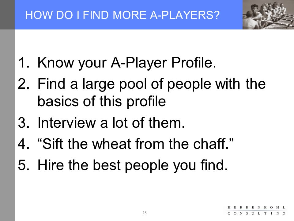 18 HOW DO I FIND MORE A-PLAYERS. 1.Know your A-Player Profile.