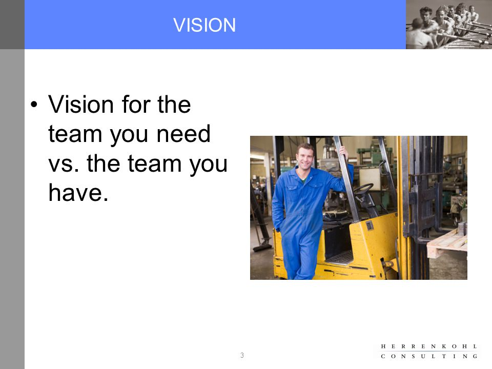 3 VISION Vision for the team you need vs. the team you have.
