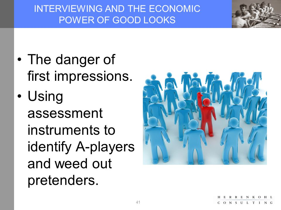 41 INTERVIEWING AND THE ECONOMIC POWER OF GOOD LOOKS The danger of first impressions.