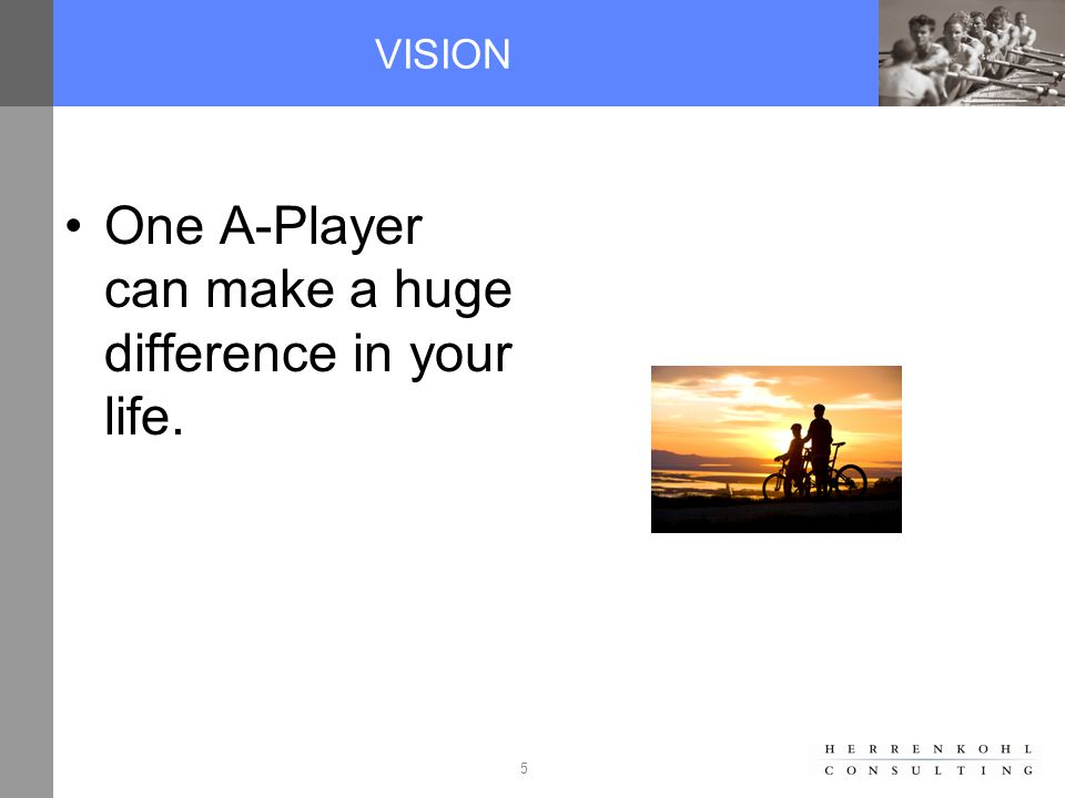 5 VISION One A-Player can make a huge difference in your life.