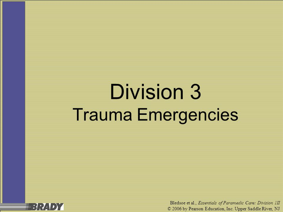 Bledsoe et al., Essentials of Paramedic Care: Division 1II © 2006 by Pearson Education, Inc.
