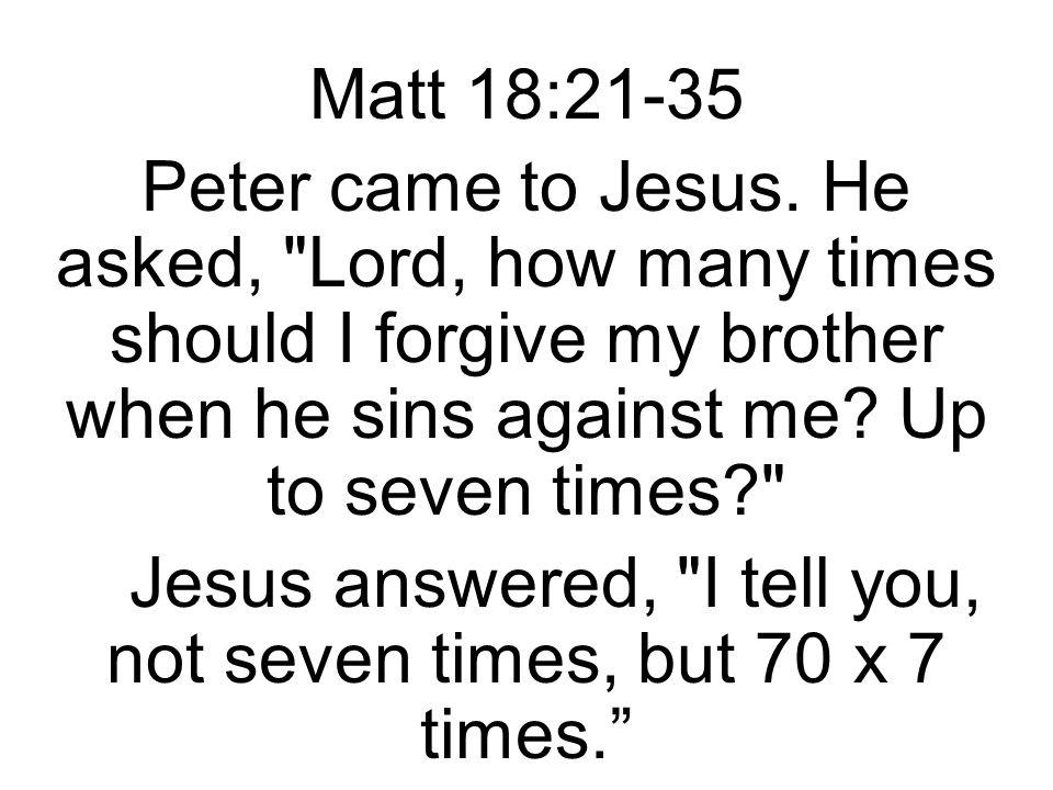 Matt 18:21-35 Peter came to Jesus.