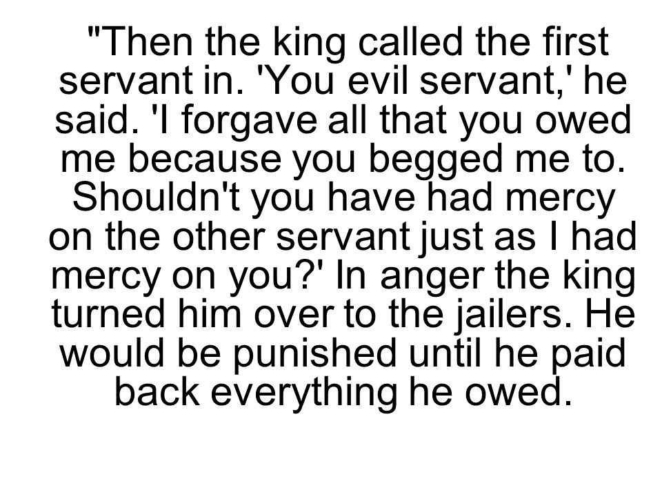Then the king called the first servant in. You evil servant, he said.