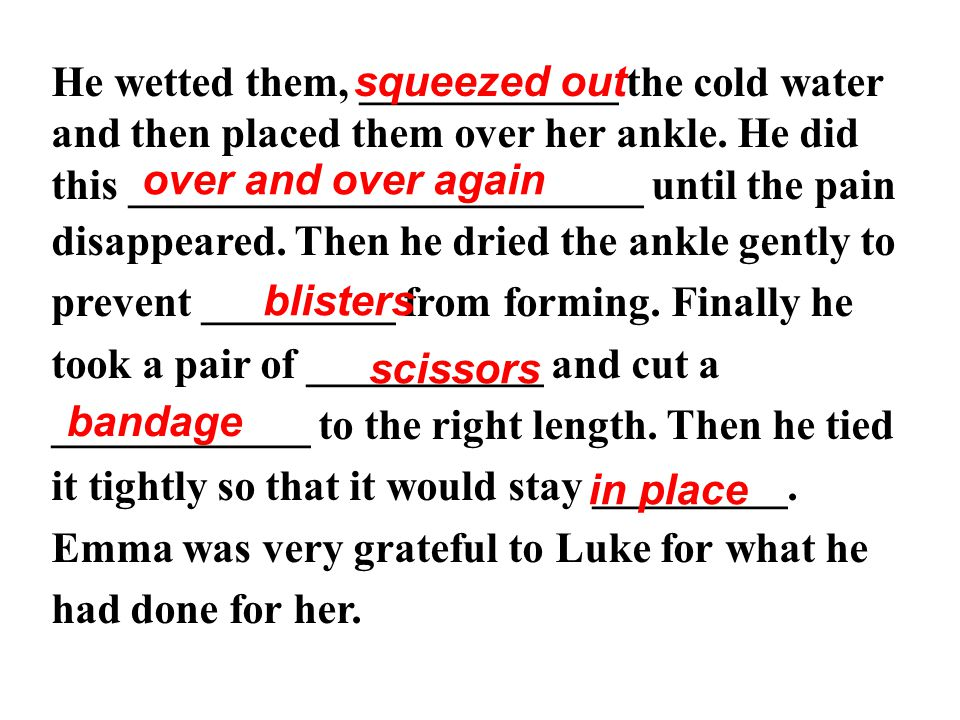 He wetted them, ____________ the cold water and then placed them over her ankle.