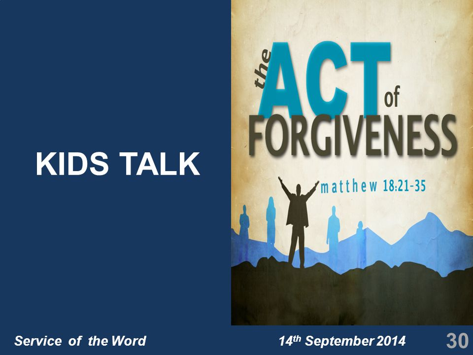Service of the Word 14 th September 2014 KIDS TALK 30