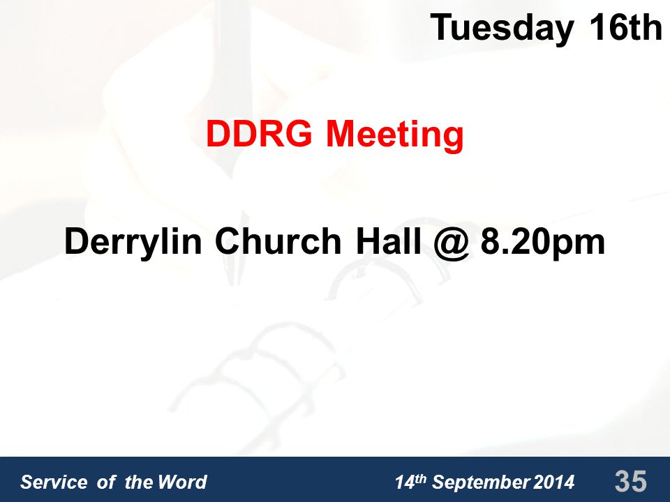 Service of the Word 14 th September 2014 Tuesday 16th DDRG Meeting Derrylin Church Hall @ 8.20pm 35