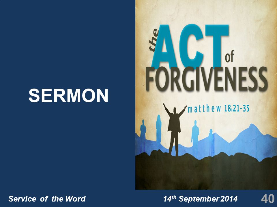 Service of the Word 14 th September 2014 SERMON 40