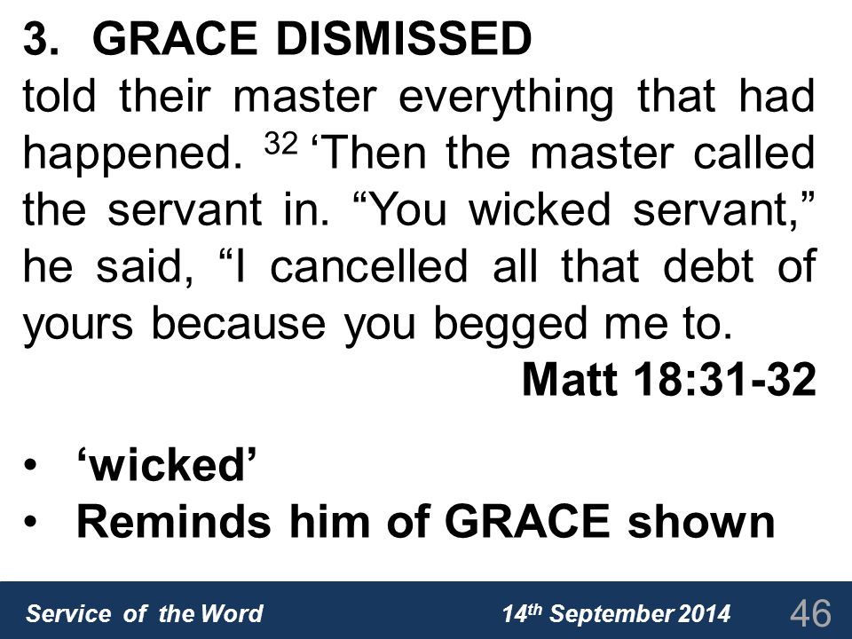 Service of the Word 14 th September 2014 3.GRACE DISMISSED told their master everything that had happened.