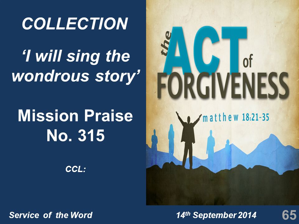 Service of the Word 14 th September 2014 65 COLLECTION 'I will sing the wondrous story' Mission Praise No.