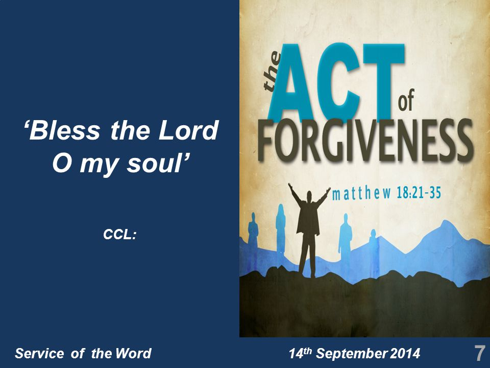Service of the Word 14 th September 2014 7 'Bless the Lord O my soul' CCL: