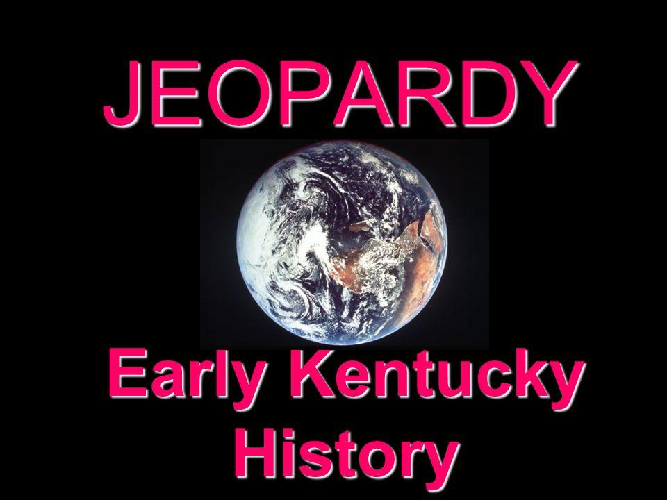 JEOPARDY Early Kentucky History