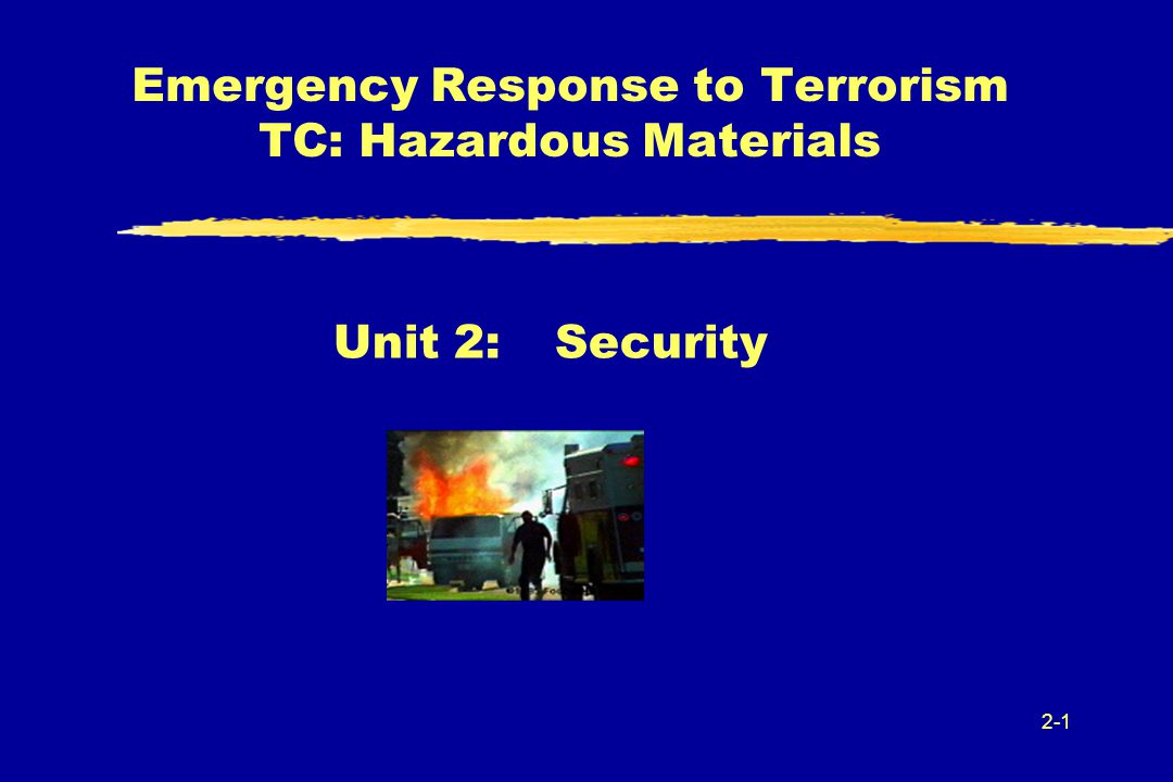2-1 Emergency Response to Terrorism TC: Hazardous Materials Unit 2:Security