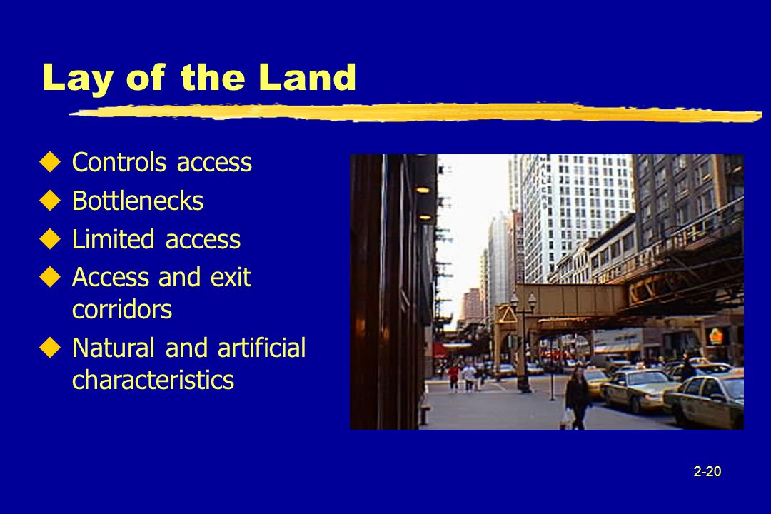 2-20 Lay of the Land uControls access uBottlenecks uLimited access uAccess and exit corridors uNatural and artificial characteristics