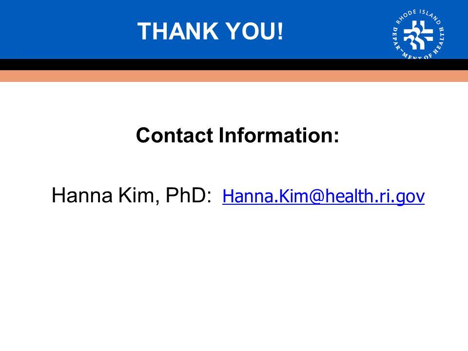 THANK YOU! Contact Information: Hanna Kim, PhD: Hanna.Kim@health.ri.gov
