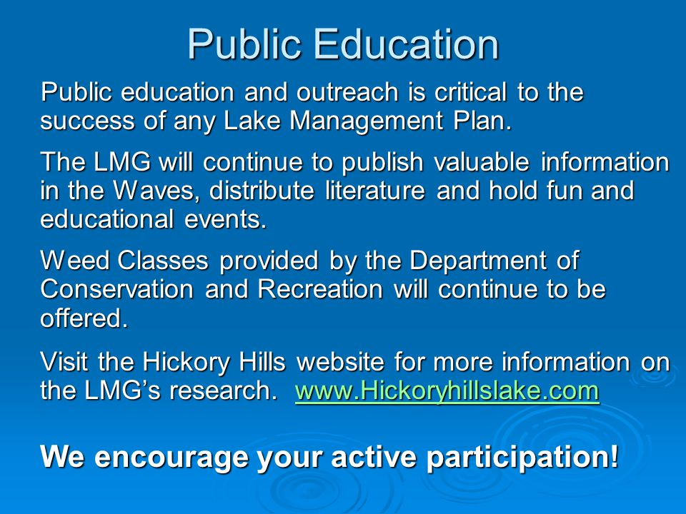 Public Education Public education and outreach is critical to the success of any Lake Management Plan. The LMG will continue to publish valuable infor