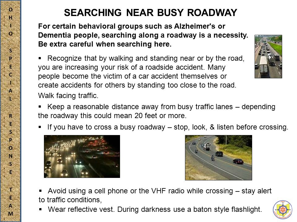 SEARCHING NEAR BUSY ROADWAY  Recognize that by walking and standing near or by the road, you are increasing your risk of a roadside accident.