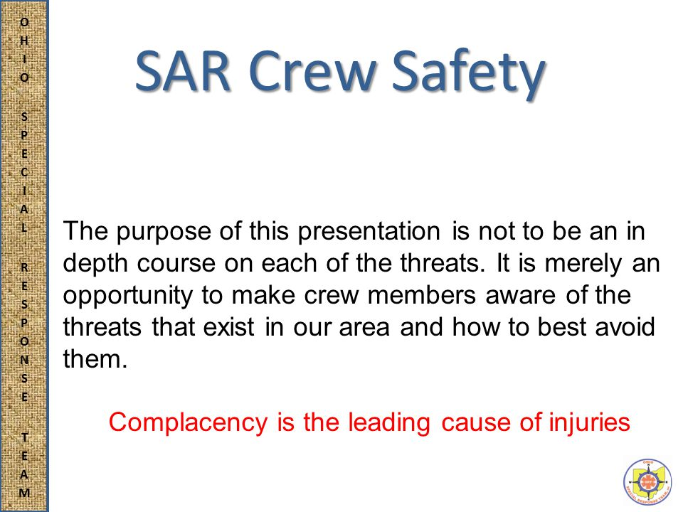 SAR Crew Safety The purpose of this presentation is not to be an in depth course on each of the threats.