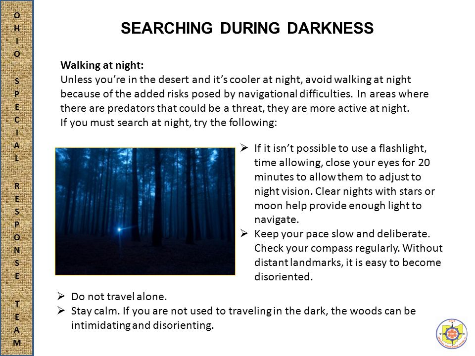 SEARCHING DURING DARKNESS  If it isn't possible to use a flashlight, time allowing, close your eyes for 20 minutes to allow them to adjust to night vision.