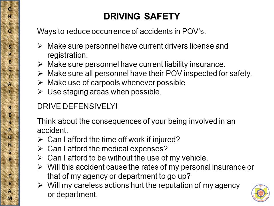 DRIVING SAFETY Ways to reduce occurrence of accidents in POV's:  Make sure personnel have current drivers license and registration.