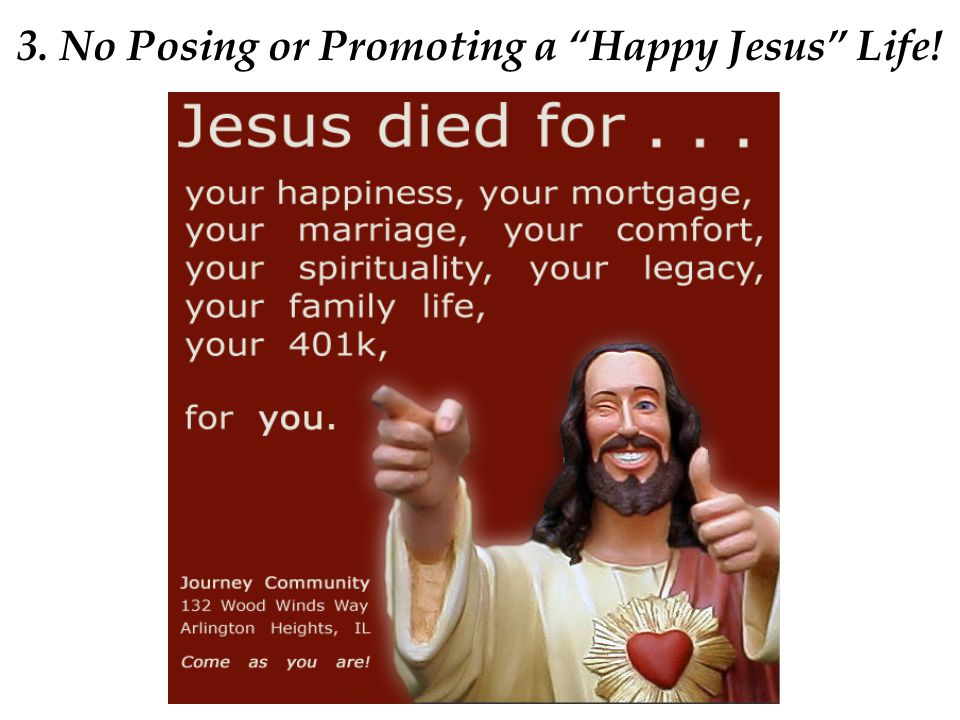 "3. No Posing or Promoting a ""Happy Jesus"" Life!"