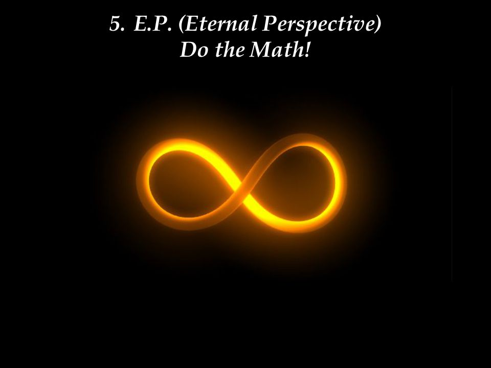 5.E.P. (Eternal Perspective) Do the Math!
