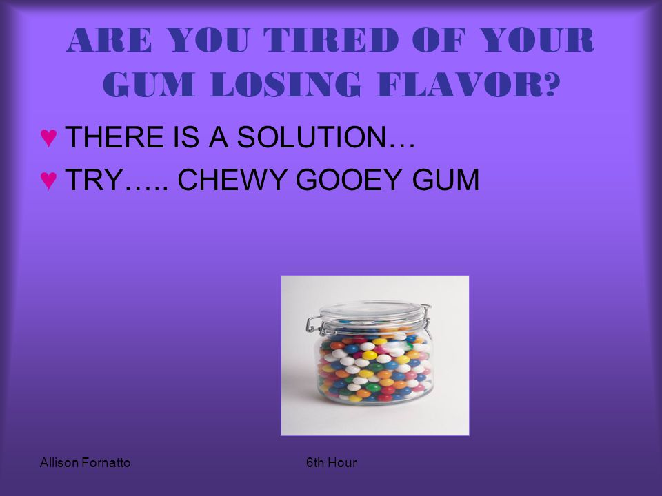Introducing……CHEWY GOOEY GUM! A new kind of gum By: Allison Fornatto