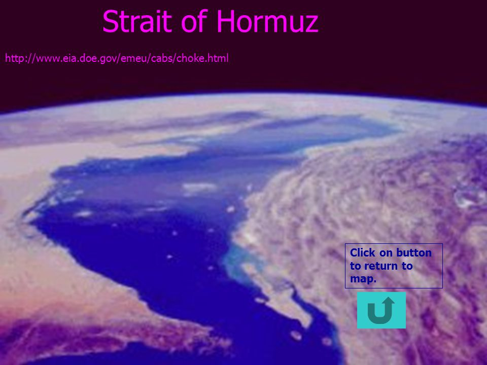 31 Strait of Hormuz http://www.eia.doe.gov/emeu/cabs/choke.html Click on button to return to map.