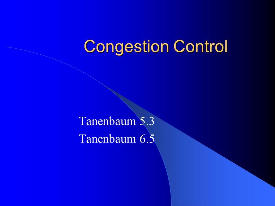 Congestion Control Tanenbaum 5.3 Tanenbaum 6.5