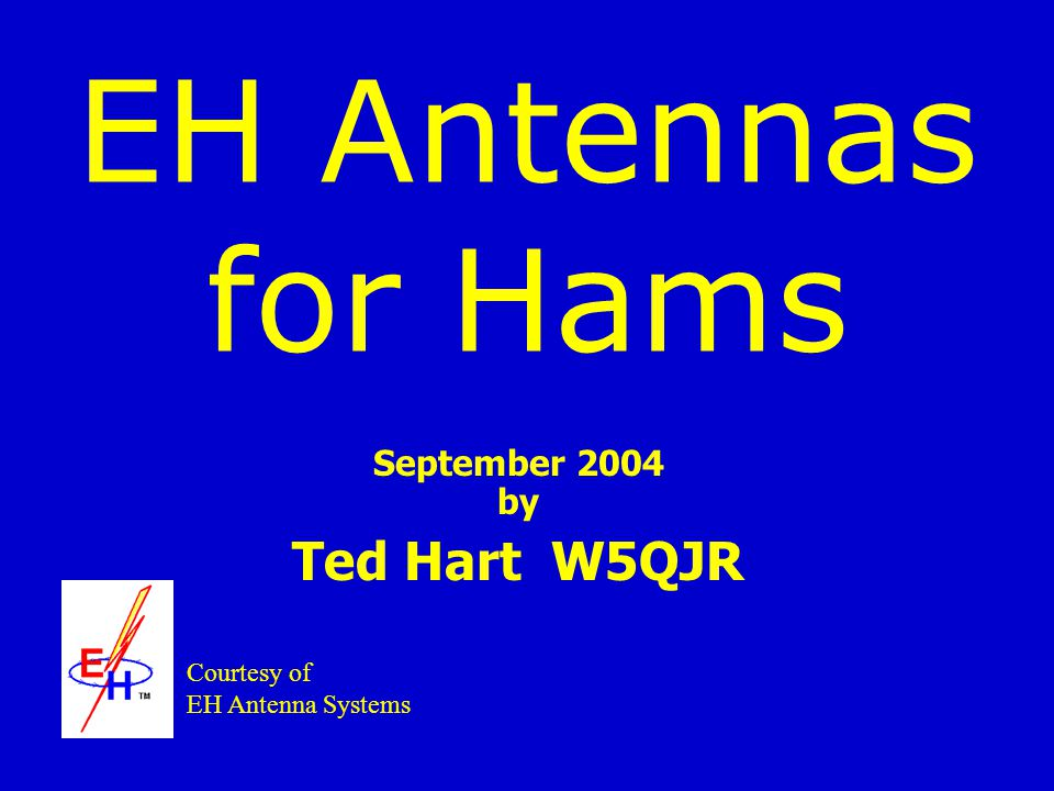 EH Antennas for Hams September 2004 by Ted Hart W5QJR Courtesy of EH Antenna Systems