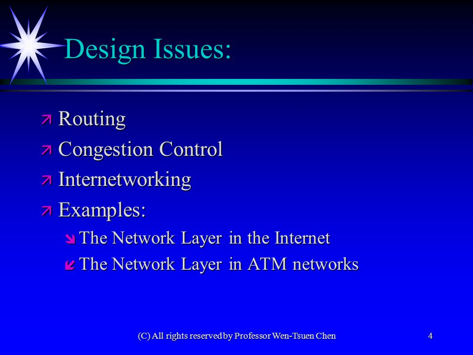4 Design Issues: ä Routing ä Congestion Control ä Internetworking ä Examples: î The Network Layer in the Internet í The Network Layer in ATM networks