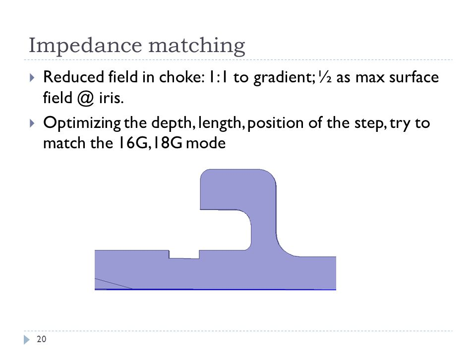 Impedance matching  Reduced field in choke: 1:1 to gradient; ½ as max surface field @ iris.