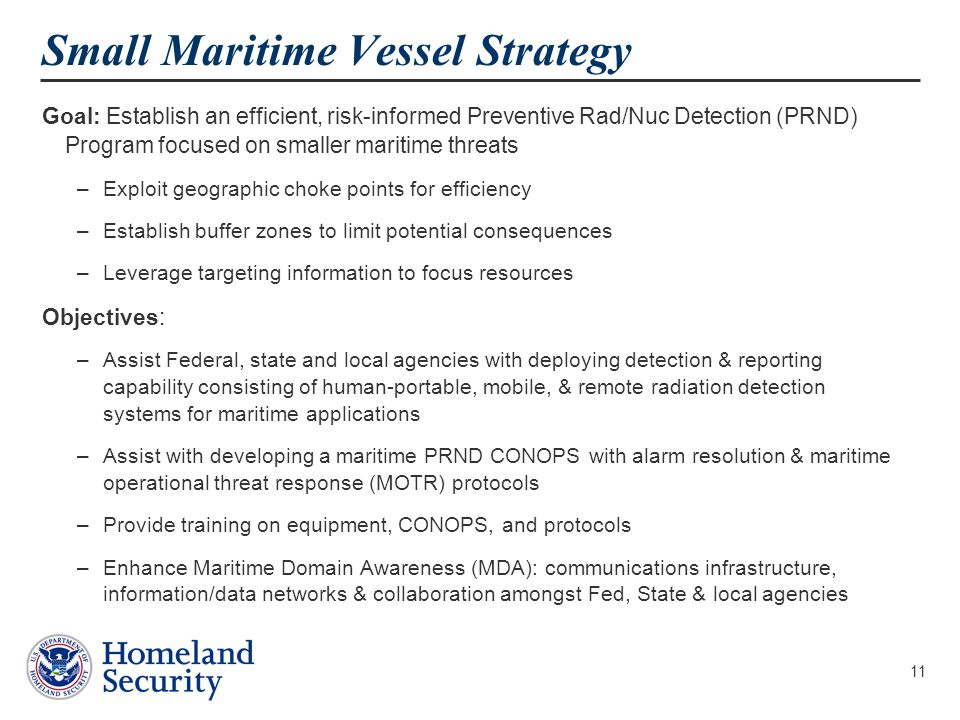 11 Small Maritime Vessel Strategy Goal: Establish an efficient, risk-informed Preventive Rad/Nuc Detection (PRND) Program focused on smaller maritime