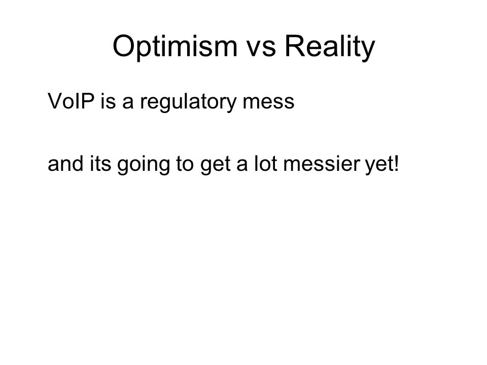Optimism vs Reality VoIP is a regulatory mess and its going to get a lot messier yet!