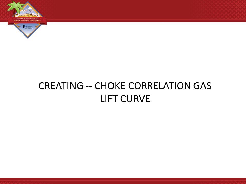 CREATING -- CHOKE CORRELATION GAS LIFT CURVE