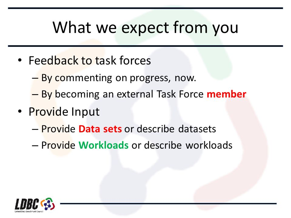 What we expect from you Feedback to task forces – By commenting on progress, now.