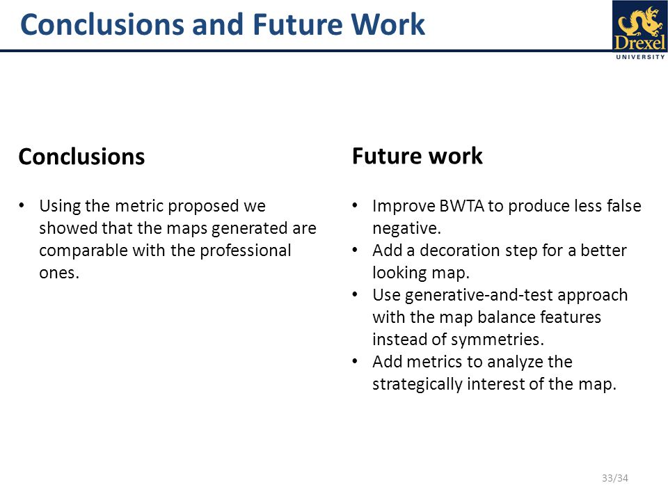 33/34 Conclusions and Future Work Conclusions Future work Using the metric proposed we showed that the maps generated are comparable with the professional ones.
