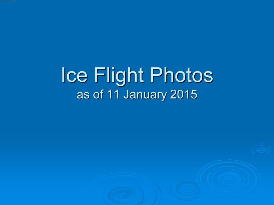 Ice Flight Photos as of 11 January 2015
