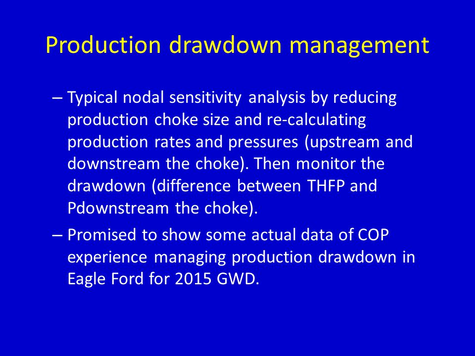 Production drawdown management – Typical nodal sensitivity analysis by reducing production choke size and re-calculating production rates and pressures (upstream and downstream the choke).
