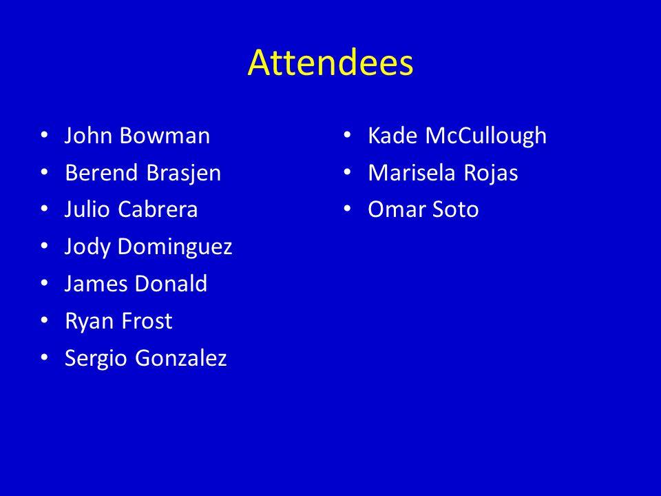 Attendees John Bowman Berend Brasjen Julio Cabrera Jody Dominguez James Donald Ryan Frost Sergio Gonzalez Kade McCullough Marisela Rojas Omar Soto