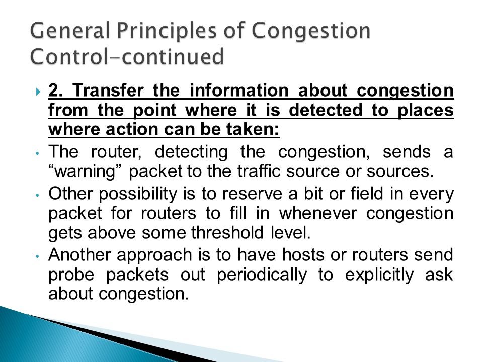  2. Transfer the information about congestion from the point where it is detected to places where action can be taken: The router, detecting the cong