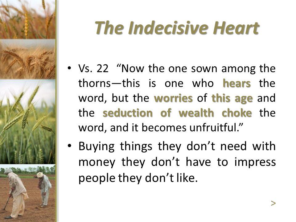 hears worriesthis age seduction of wealthchoke Vs.