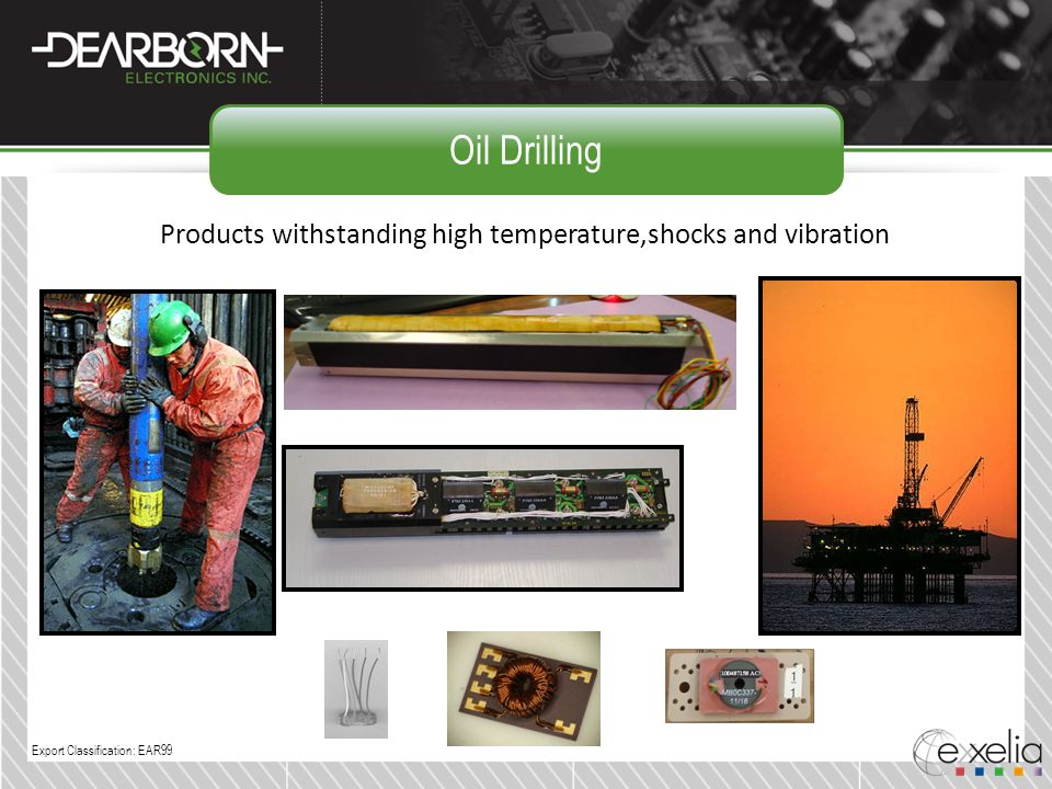 Oil Drilling Products withstanding high temperature,shocks and vibration Export Classification: EAR99