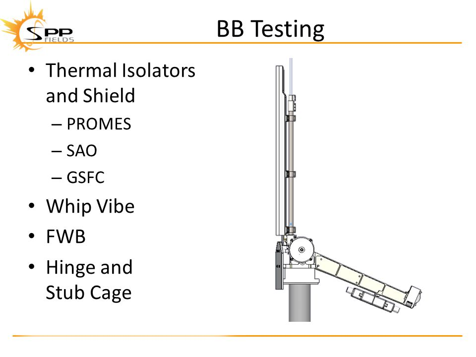 BB Testing Thermal Isolators and Shield – PROMES – SAO – GSFC Whip Vibe FWB Hinge and Stub Cage Thermal Isolators and Shield – PROMES – SAO – GSFC Whip Vibe FWB Hinge and Stub Cage